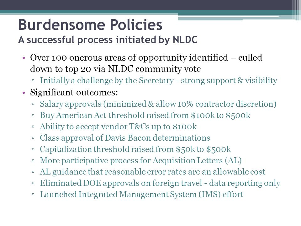 Burdensome Policies A successful process initiated by NLDC Over 100 onerous areas of opportunity identified – culled down to top 20 via NLDC community
