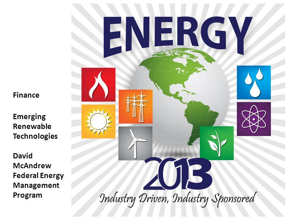 Finance Emerging Renewable Technologies David McAndrew Federal Energy Management Program