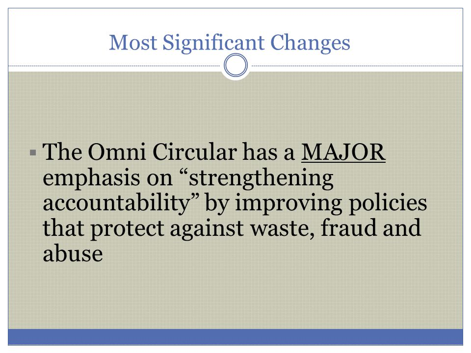 """Most Significant Changes  The Omni Circular has a MAJOR emphasis on """"strengthening accountability"""" by improving policies that protect against waste,"""