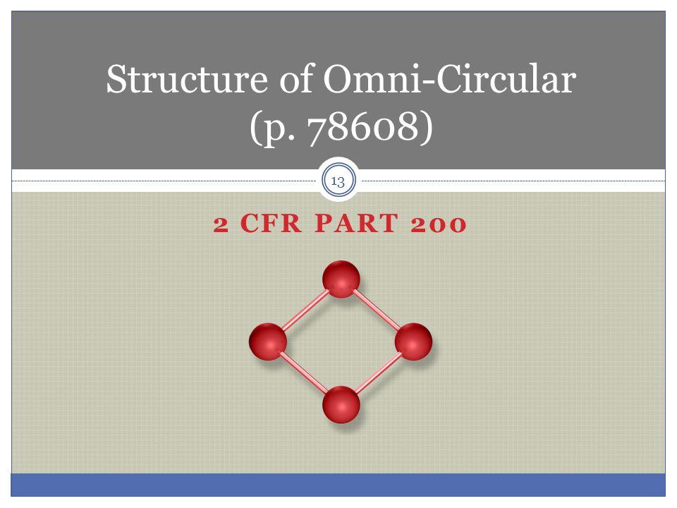 2 CFR PART 200 13 Structure of Omni-Circular (p. 78608)