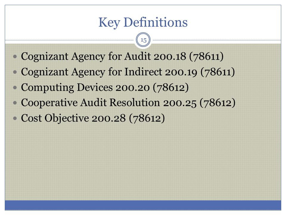 Key Definitions 15 Cognizant Agency for Audit 200.18 (78611) Cognizant Agency for Indirect 200.19 (78611) Computing Devices 200.20 (78612) Cooperative