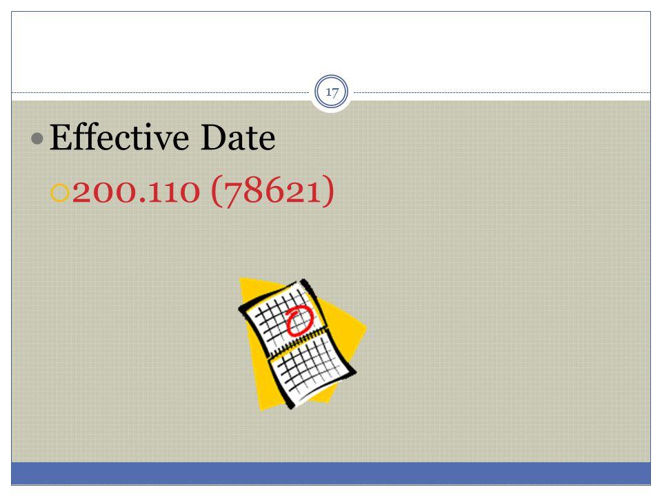 17 Effective Date  200.110 (78621)