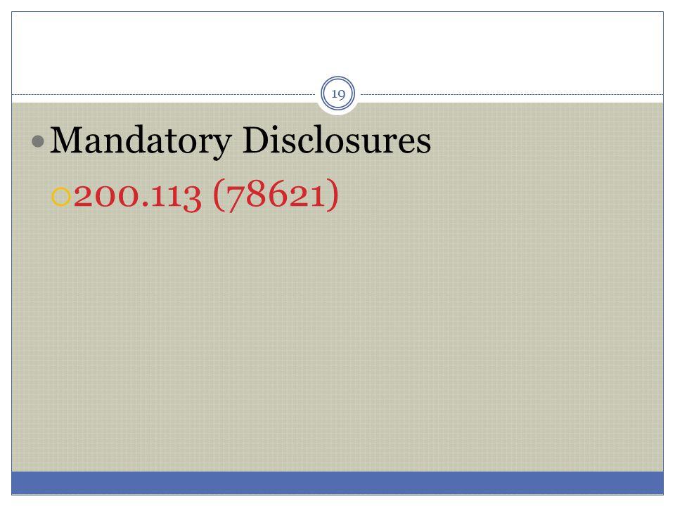 19 Mandatory Disclosures  200.113 (78621)