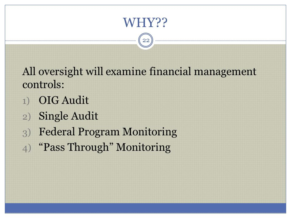 """WHY?? All oversight will examine financial management controls: 1) OIG Audit 2) Single Audit 3) Federal Program Monitoring 4) """"Pass Through"""" Monitorin"""