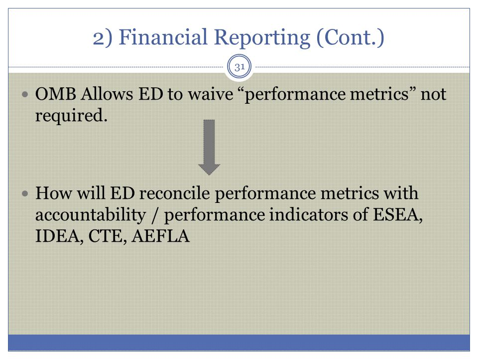 """2) Financial Reporting (Cont.) OMB Allows ED to waive """"performance metrics"""" not required. How will ED reconcile performance metrics with accountabilit"""