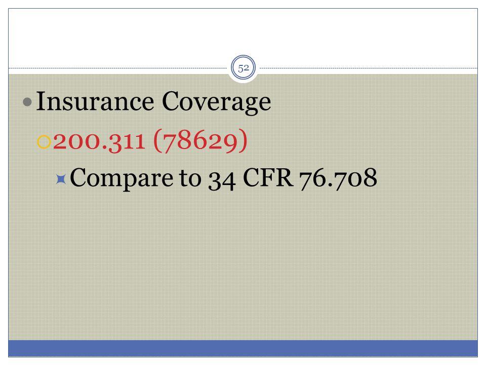 52 Insurance Coverage  200.311 (78629)  Compare to 34 CFR 76.708