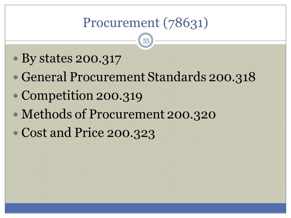 Procurement (78631) 55 By states 200.317 General Procurement Standards 200.318 Competition 200.319 Methods of Procurement 200.320 Cost and Price 200.3
