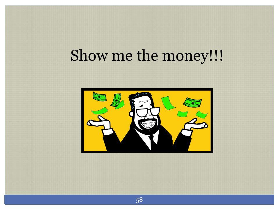 Show me the money!!! 58