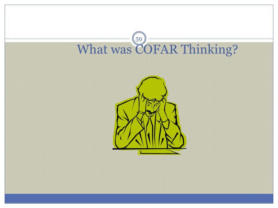 What was COFAR Thinking? 59