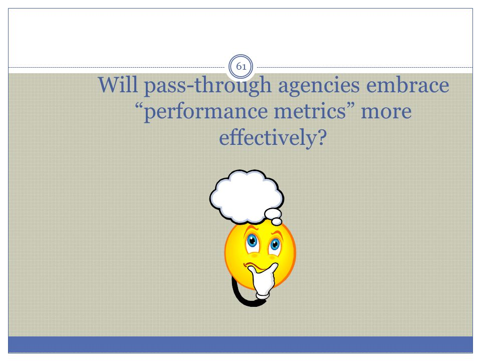 """Will pass-through agencies embrace """"performance metrics"""" more effectively? 61"""