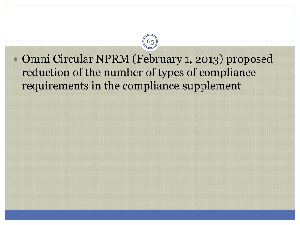 Omni Circular NPRM (February 1, 2013) proposed reduction of the number of types of compliance requirements in the compliance supplement 65
