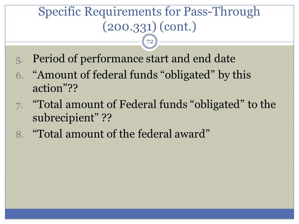 """Specific Requirements for Pass-Through (200.331) (cont.) 5. Period of performance start and end date 6. """"Amount of federal funds """"obligated"""" by this a"""