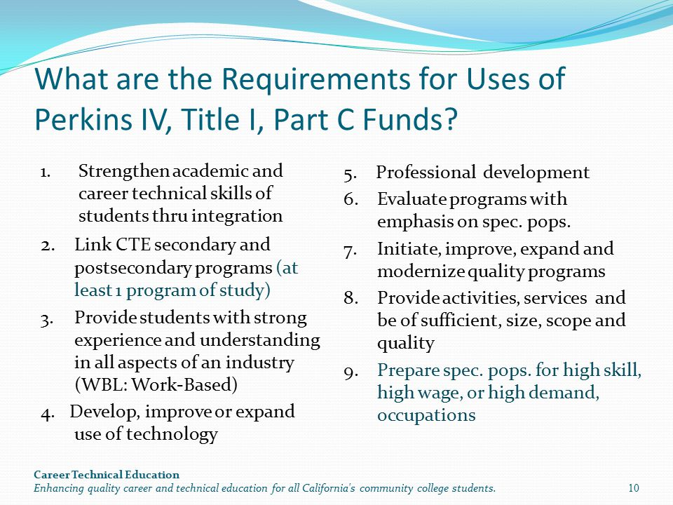 What are the Requirements for Uses of Perkins IV, Title I, Part C Funds? 1.Strengthen academic and career technical skills of students thru integratio