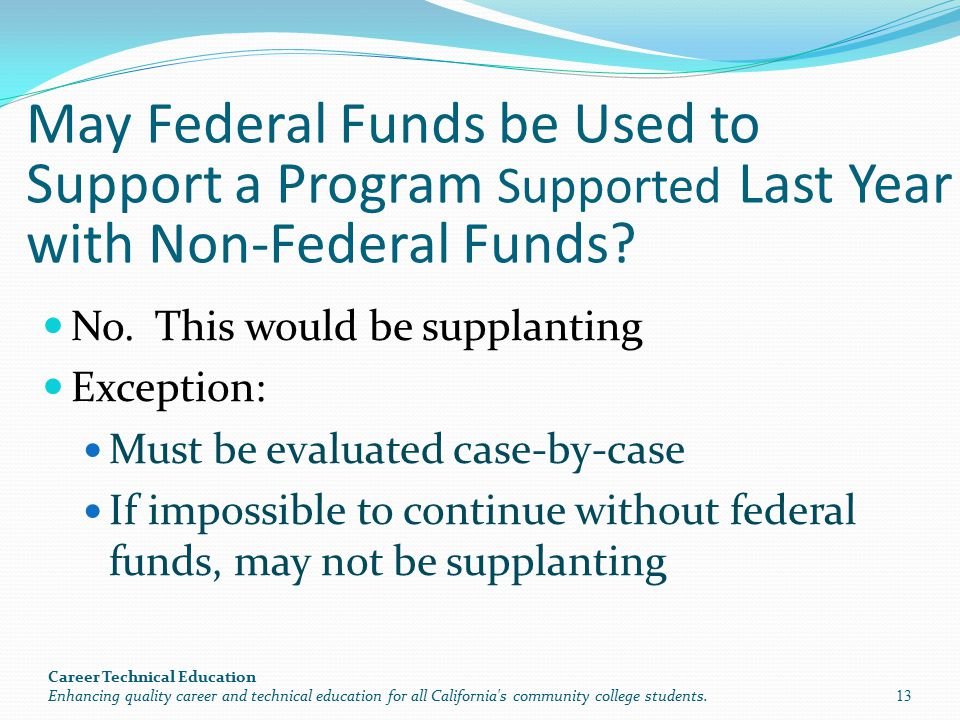 May Federal Funds be Used to Support a Program Supported Last Year with Non-Federal Funds? No. This would be supplanting Exception: Must be evaluated