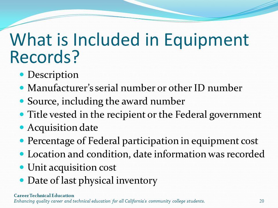 What is Included in Equipment Records? Description Manufacturer's serial number or other ID number Source, including the award number Title vested in