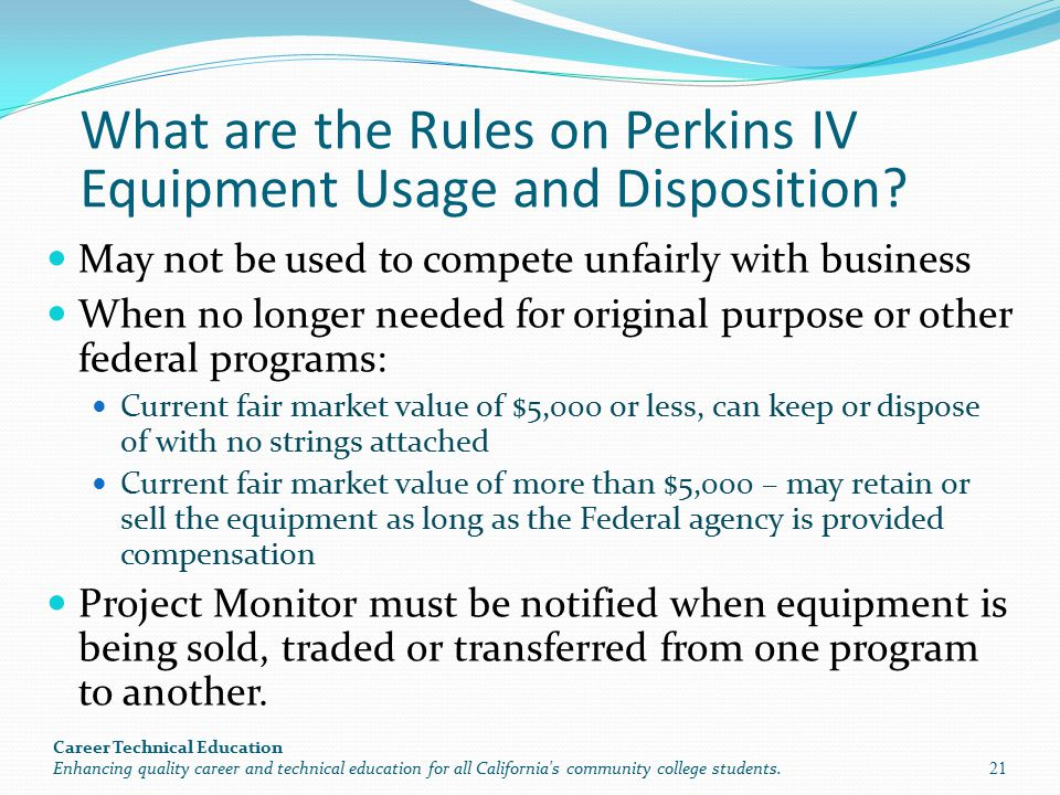 What are the Rules on Perkins IV Equipment Usage and Disposition? May not be used to compete unfairly with business When no longer needed for original