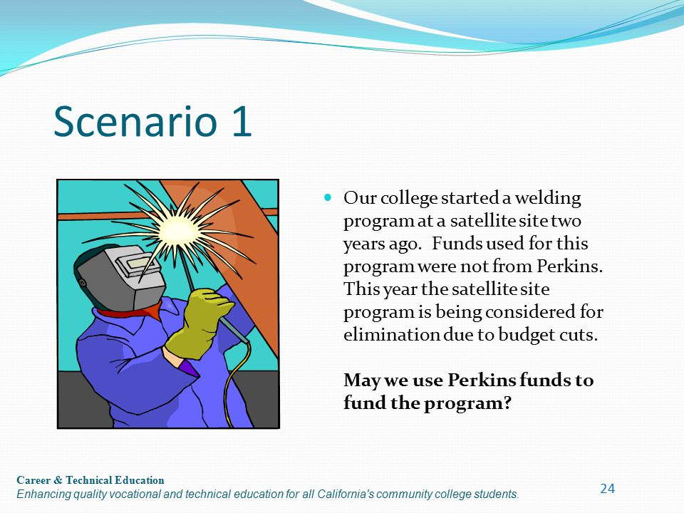 Career & Technical Education Enhancing quality vocational and technical education for all California's community college students. Scenario 1 Our coll