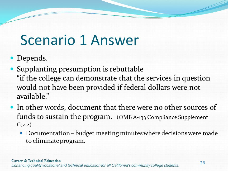 Career & Technical Education Enhancing quality vocational and technical education for all California's community college students. Scenario 1 Answer D