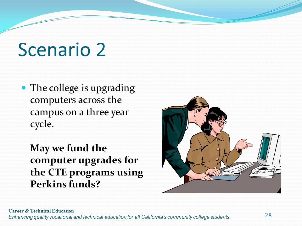 Career & Technical Education Enhancing quality vocational and technical education for all California's community college students. Scenario 2 The coll