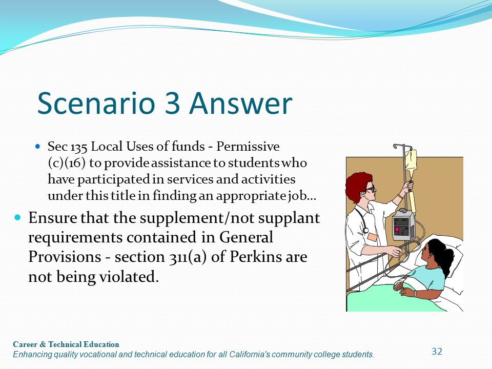 Career & Technical Education Enhancing quality vocational and technical education for all California's community college students. Scenario 3 Answer S