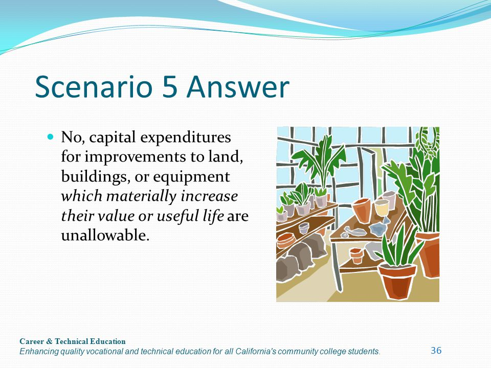 Career & Technical Education Enhancing quality vocational and technical education for all California's community college students. Scenario 5 Answer N