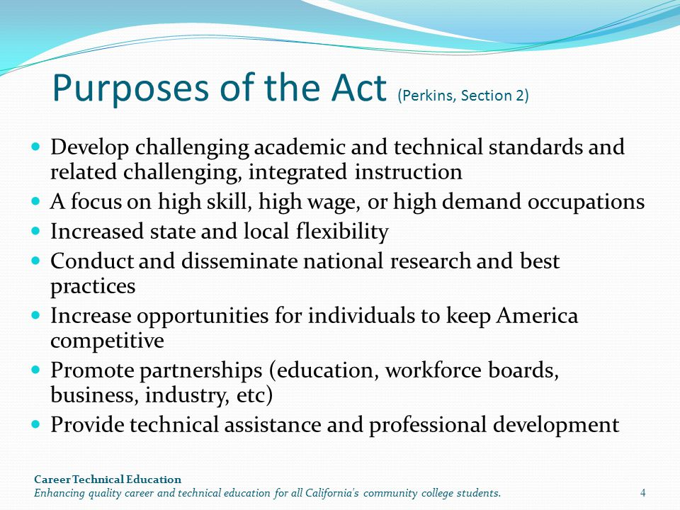 Purposes of the Act (Perkins, Section 2) Develop challenging academic and technical standards and related challenging, integrated instruction A focus