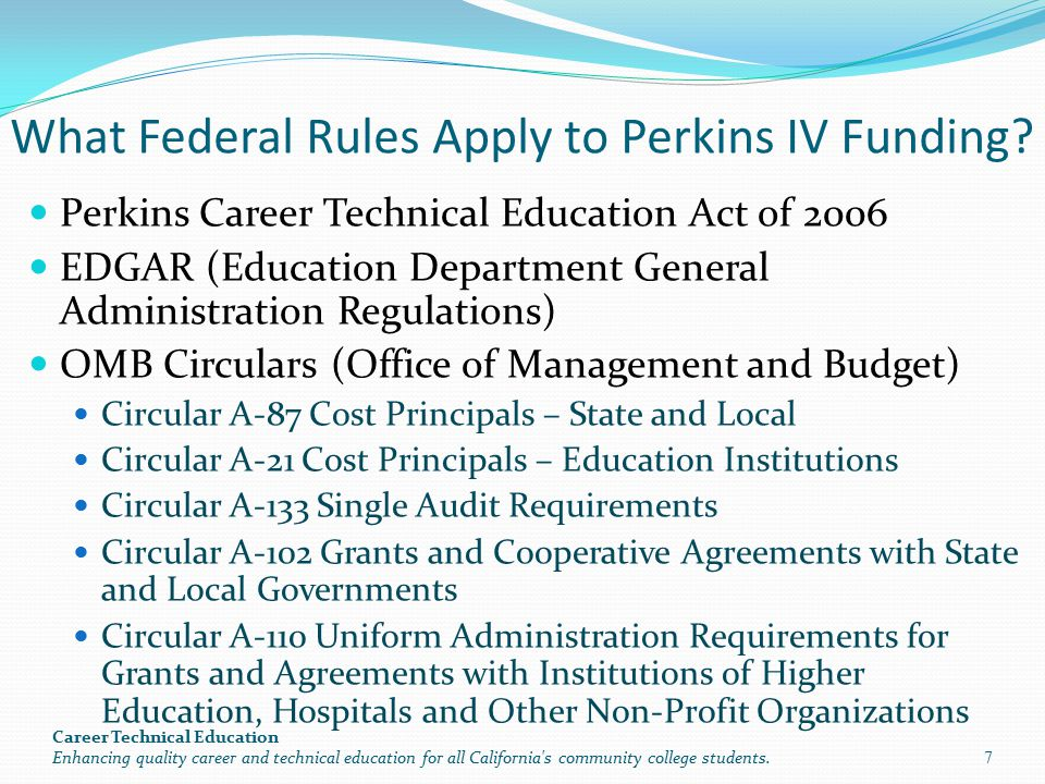 What Federal Rules Apply to Perkins IV Funding? Perkins Career Technical Education Act of 2006 EDGAR (Education Department General Administration Regu