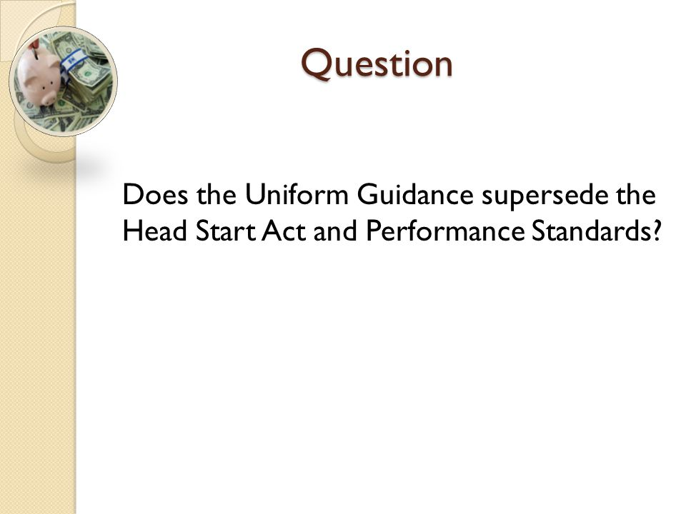 Question Does the Uniform Guidance supersede the Head Start Act and Performance Standards?