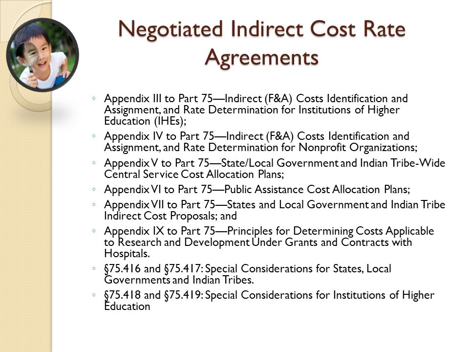 Negotiated Indirect Cost Rate Agreements ◦ Appendix III to Part 75—Indirect (F&A) Costs Identification and Assignment, and Rate Determination for Inst