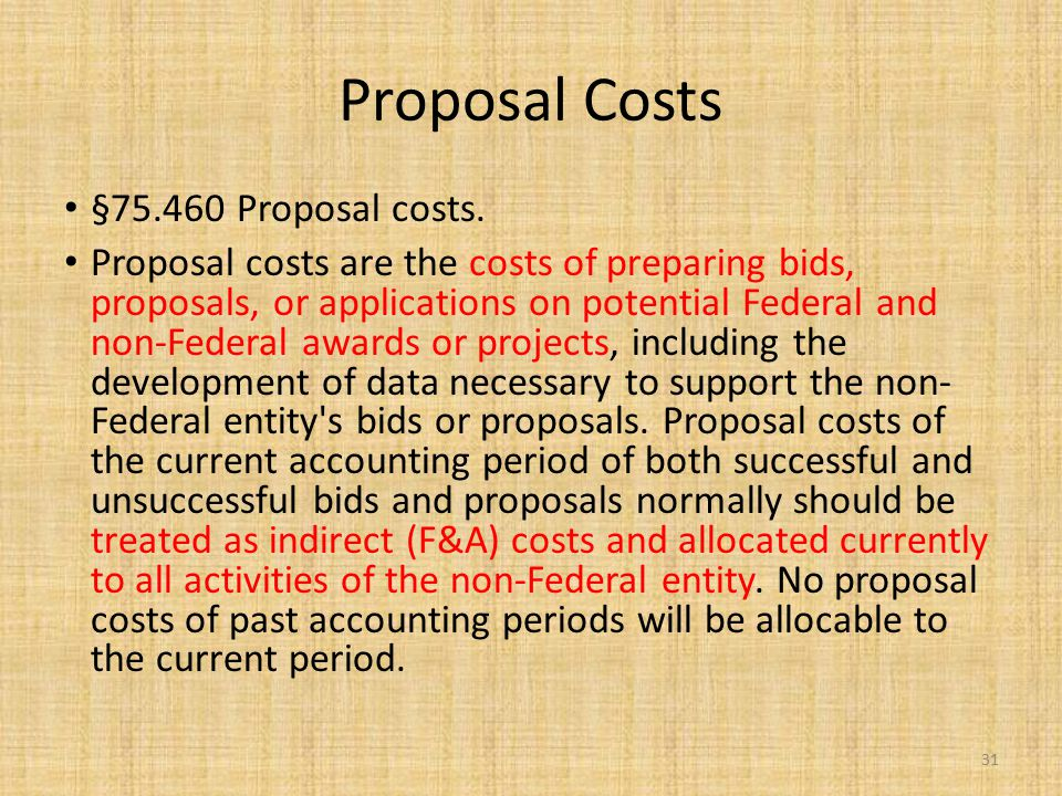 Proposal Costs §75.460 Proposal costs. Proposal costs are the costs of preparing bids, proposals, or applications on potential Federal and non-Federal