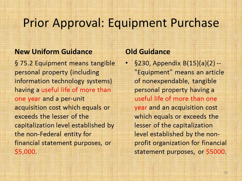 Prior Approval: Equipment Purchase New Uniform Guidance § 75.2 Equipment means tangible personal property (including information technology systems) h