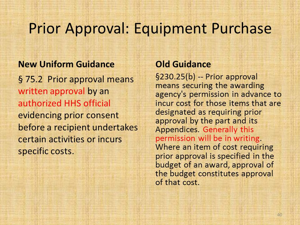 Prior Approval: Equipment Purchase New Uniform Guidance § 75.2 Prior approval means written approval by an authorized HHS official evidencing prior co