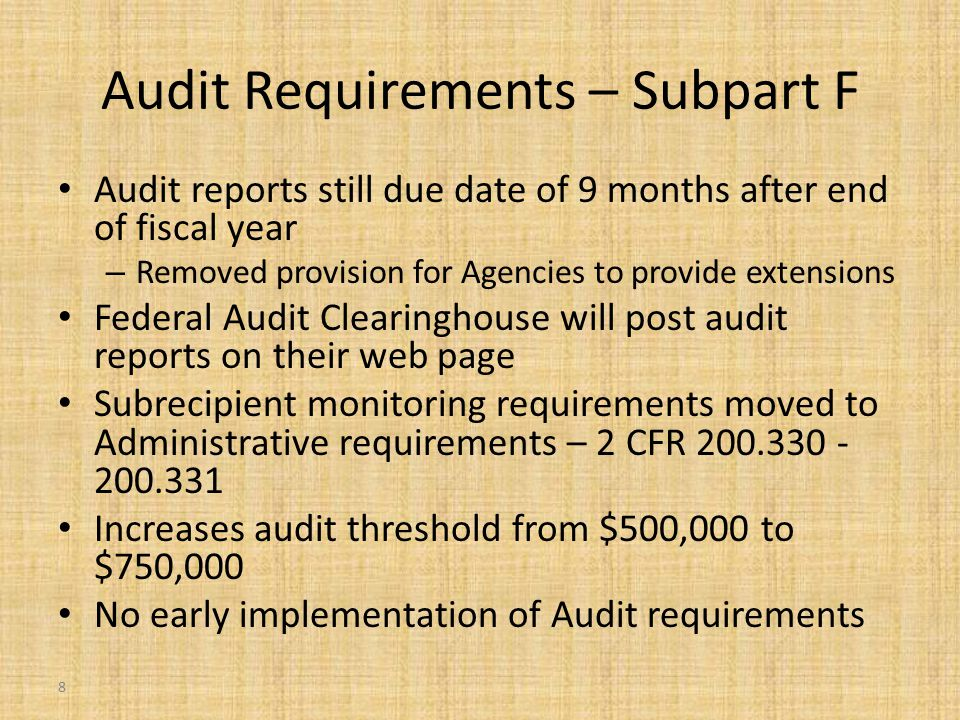 Audit Requirements – Subpart F Audit reports still due date of 9 months after end of fiscal year – Removed provision for Agencies to provide extension