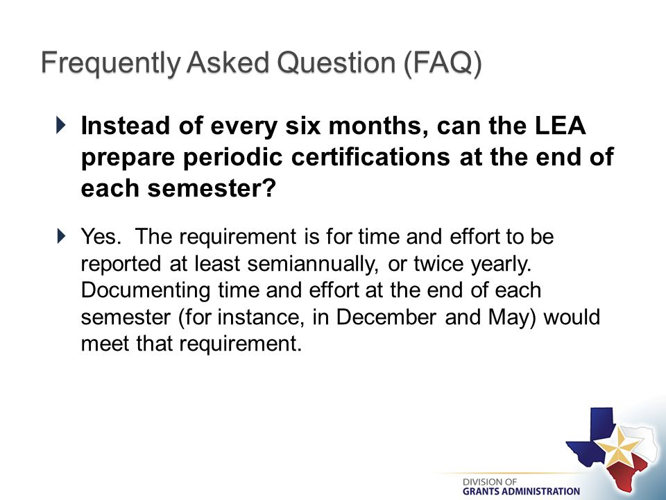 Frequently Asked Question (FAQ)  Instead of every six months, can the LEA prepare periodic certifications at the end of each semester.