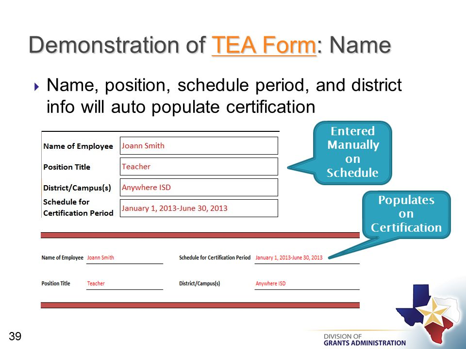  Name, position, schedule period, and district info will auto populate certification Demonstration of TEA Form: Name TEA FormTEA Form 39 Entered Manually on Schedule Populates on Certification