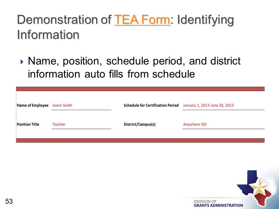  Name, position, schedule period, and district information auto fills from schedule Demonstration of TEA Form: Identifying Information TEA FormTEA Form 53