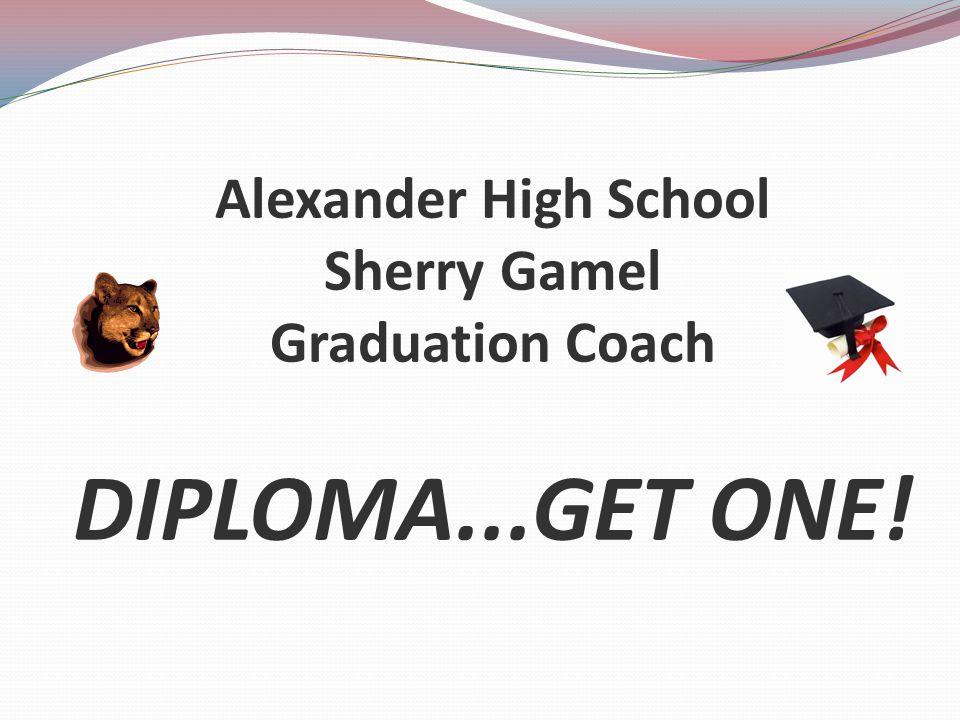 Alexander High School Sherry Gamel Graduation Coach DIPLOMA...GET ONE!