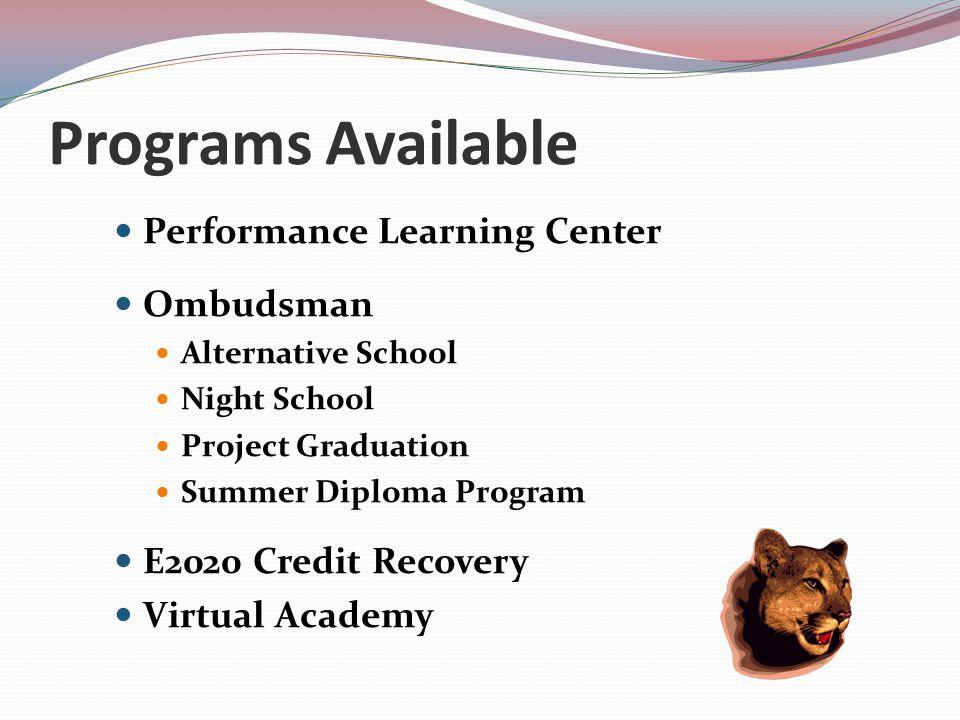 Programs Available Performance Learning Center Ombudsman Alternative School Night School Project Graduation Summer Diploma Program E2020 Credit Recovery Virtual Academy
