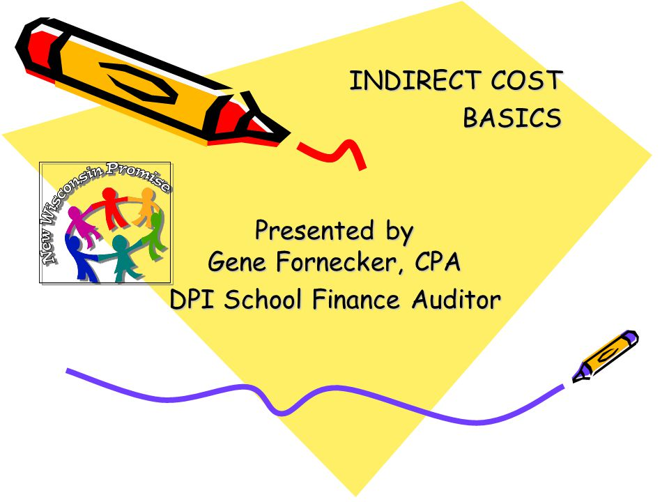 INDIRECT COST BASICS Presented by Gene Fornecker, CPA DPI School Finance Auditor