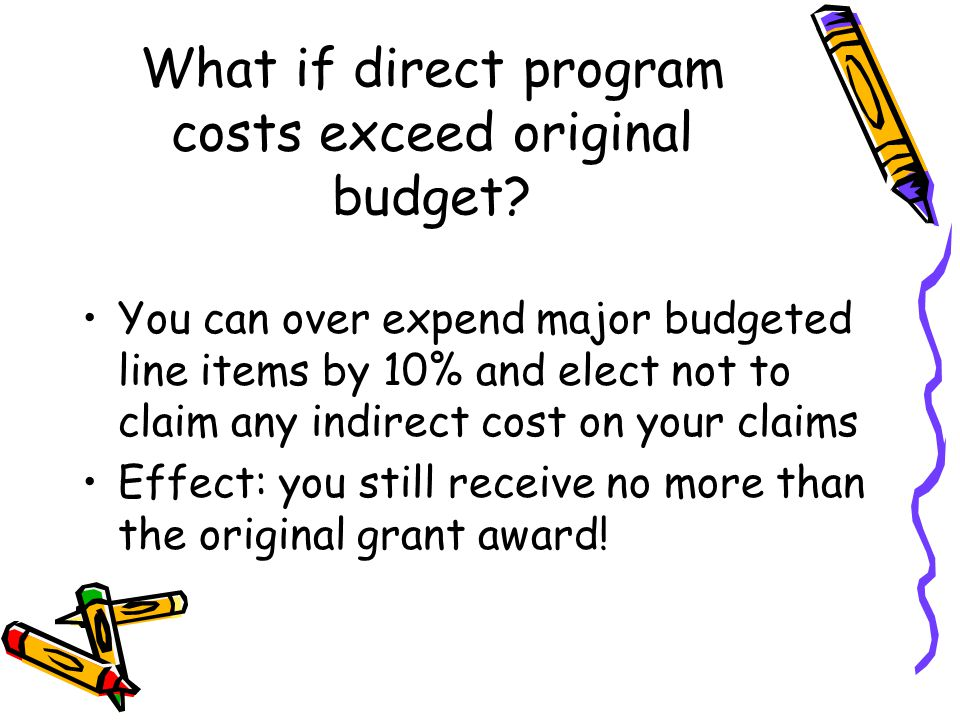 What if direct program costs exceed original budget.