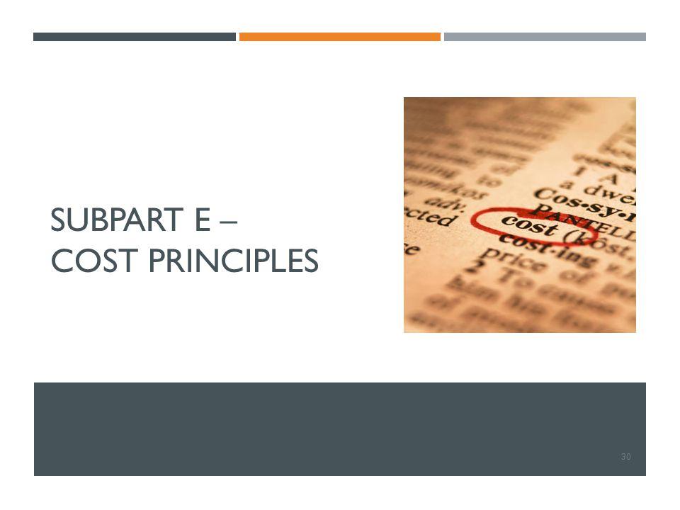 SUBPART E – COST PRINCIPLES 30