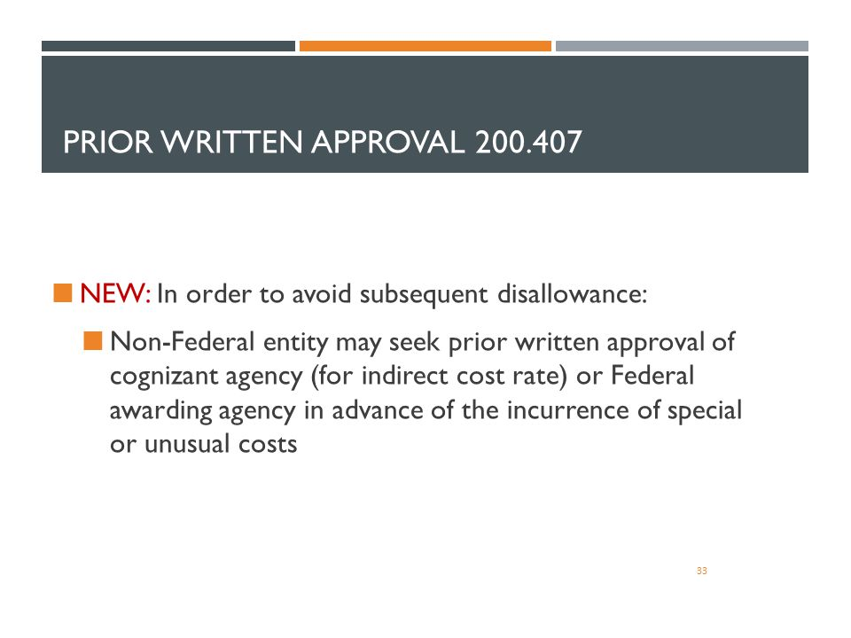 PRIOR WRITTEN APPROVAL 200.407 33 NEW: In order to avoid subsequent disallowance: Non-Federal entity may seek prior written approval of cognizant agen