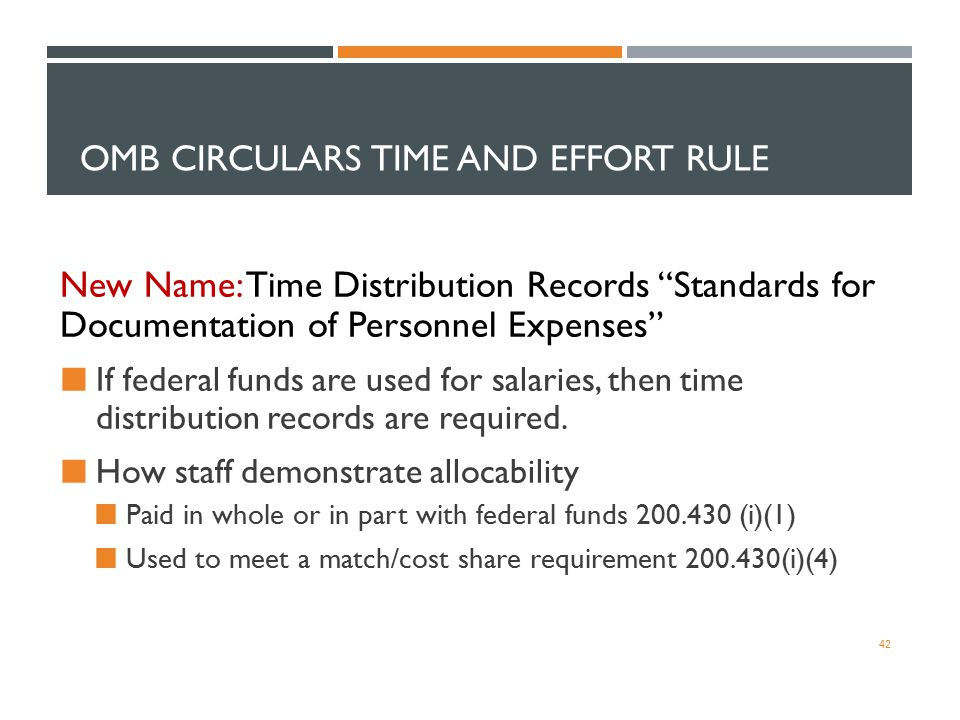 "OMB CIRCULARS TIME AND EFFORT RULE New Name: Time Distribution Records ""Standards for Documentation of Personnel Expenses"" If federal funds are used f"