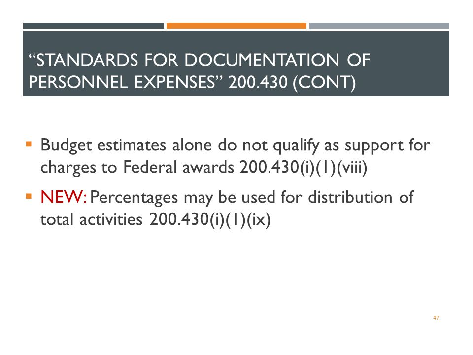 """STANDARDS FOR DOCUMENTATION OF PERSONNEL EXPENSES"" 200.430 (CONT)  Budget estimates alone do not qualify as support for charges to Federal awards 20"