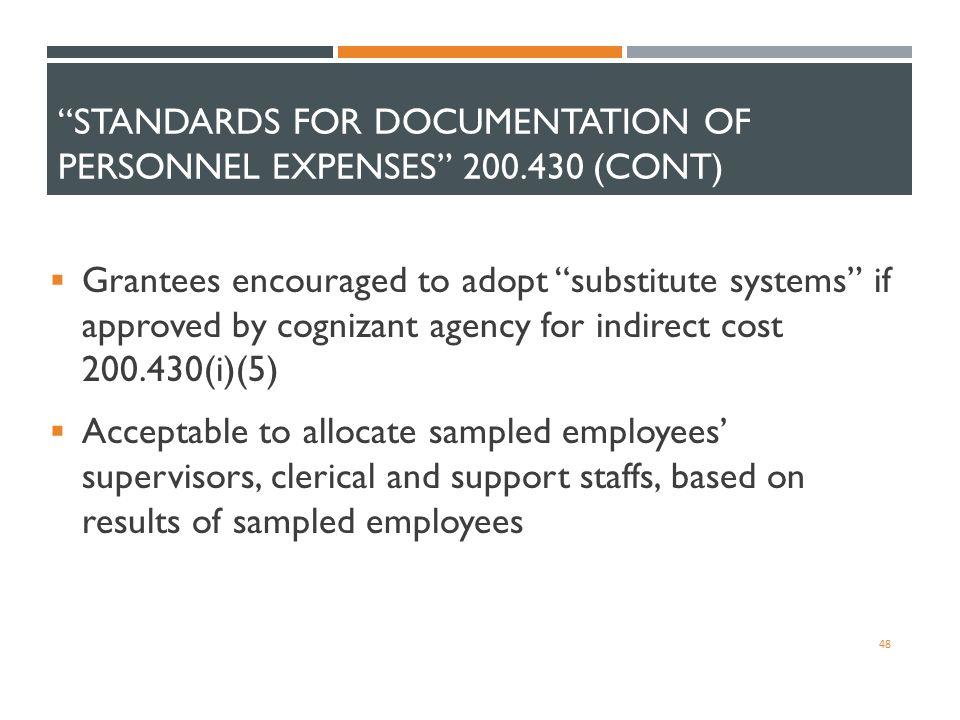 """STANDARDS FOR DOCUMENTATION OF PERSONNEL EXPENSES"" 200.430 (CONT)  Grantees encouraged to adopt ""substitute systems"" if approved by cognizant agency"
