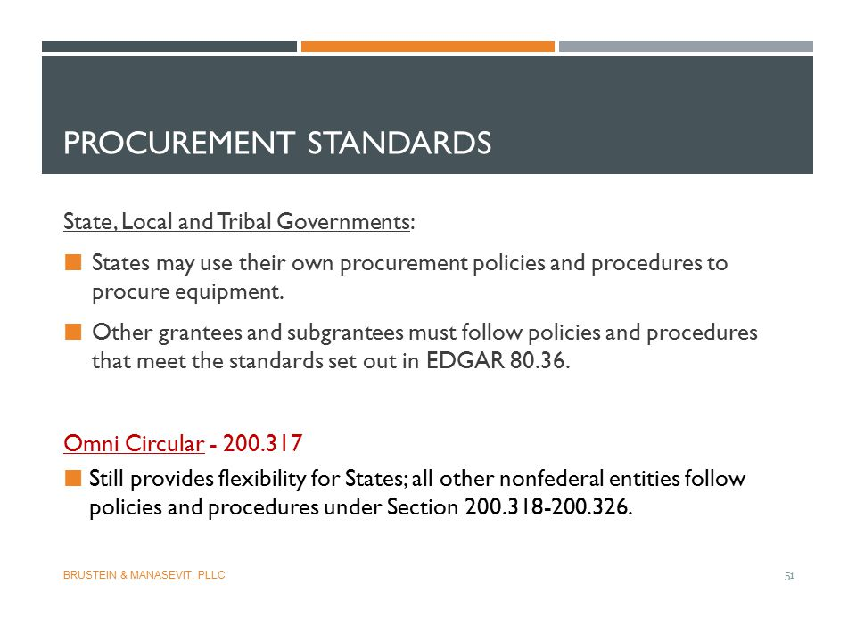 PROCUREMENT STANDARDS State, Local and Tribal Governments: States may use their own procurement policies and procedures to procure equipment. Other gr