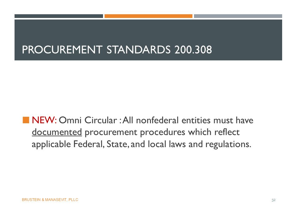 PROCUREMENT STANDARDS 200.308 NEW: Omni Circular : All nonfederal entities must have documented procurement procedures which reflect applicable Federa