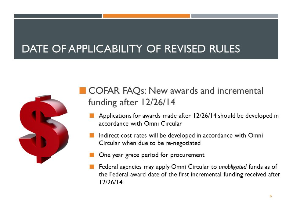 DATE OF APPLICABILITY OF REVISED RULES COFAR FAQs: New awards and incremental funding after 12/26/14 Applications for awards made after 12/26/14 shoul