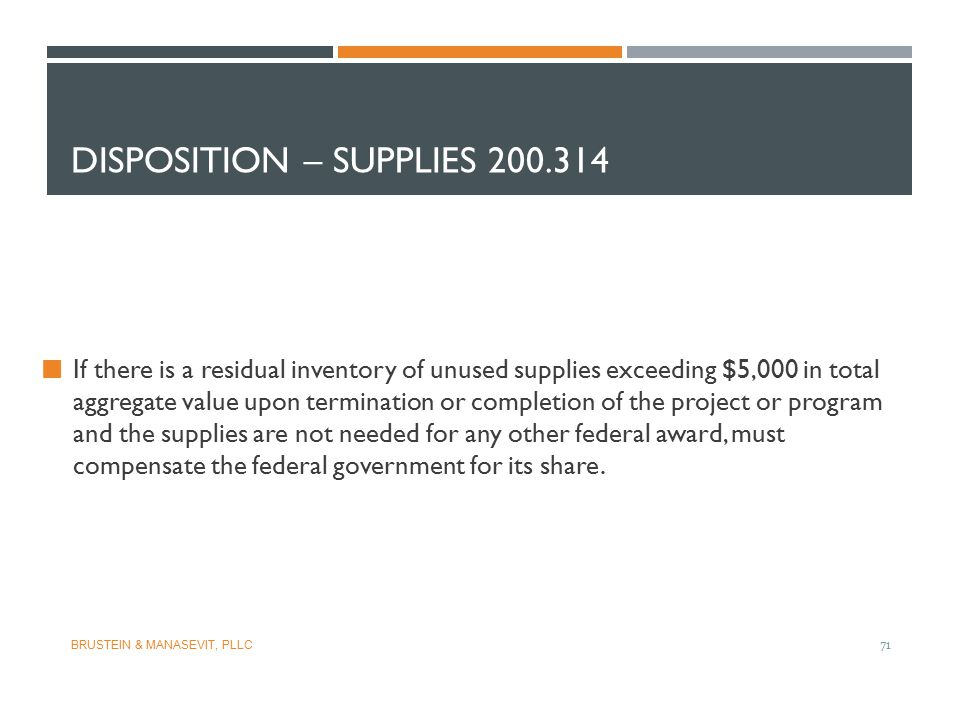 DISPOSITION – SUPPLIES 200.314 If there is a residual inventory of unused supplies exceeding $5,000 in total aggregate value upon termination or compl