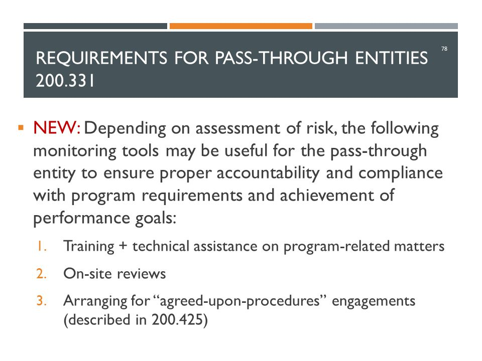 REQUIREMENTS FOR PASS-THROUGH ENTITIES 200.331  NEW: Depending on assessment of risk, the following monitoring tools may be useful for the pass-throu